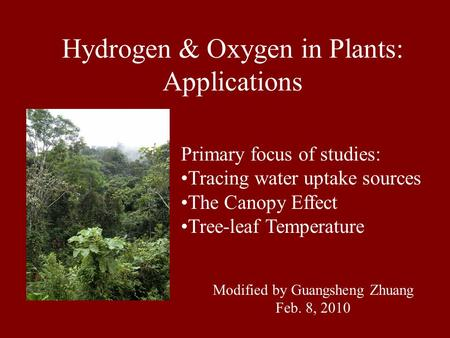 Primary focus of studies: Tracing water uptake sources The Canopy Effect Tree-leaf Temperature Hydrogen & Oxygen in Plants: Applications Modified by Guangsheng.