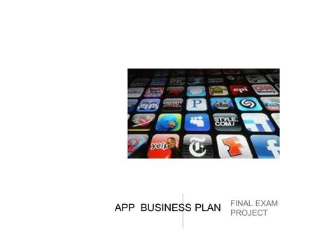 APP BUSINESS PLAN FINAL EXAM PROJECT. CREATE A TITLE PAGE FOR YOUR APP BUSINESS/MARKETING PLAN IN KEYNOTE INCLUDE: THE NAME OF APP YOUR NAMES PHOTO.