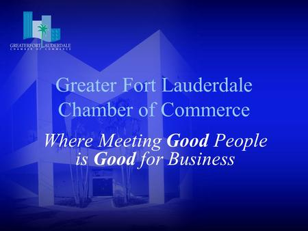 Greater Fort Lauderdale Chamber of Commerce Where Meeting Good People is Good for Business.