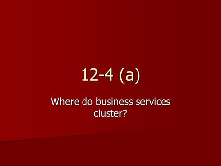 Where do business services cluster? 12-4 (a). I. Ancient World Cities A) City-states (Athens/Rome) A) City-states (Athens/Rome) B) Medieval cities (Most.