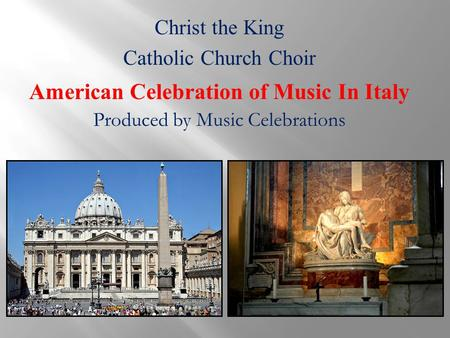 Christ the King Catholic Church Choir American Celebration of Music In Italy Produced by Music Celebrations.