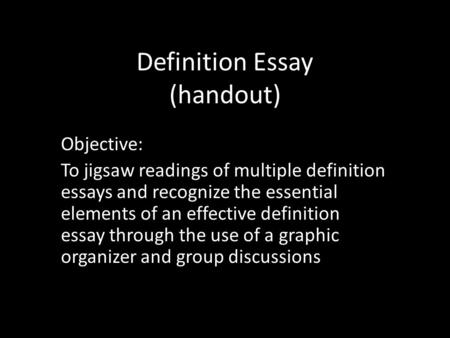 definition essay activity in small groups use the questions see  definition essay handout objective to jigsaw readings of multiple definition essays and recognize