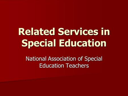 Related Services in Special Education National Association of Special Education Teachers.