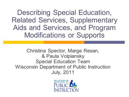 Describing Special Education, Related Services, Supplementary Aids and Services, and Program Modifications or Supports Christina Spector, Marge Resan,
