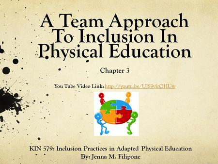 A Team Approach To Inclusion In Physical Education Chapter 3 You Tube Video Link:   KIN 579: Inclusion.