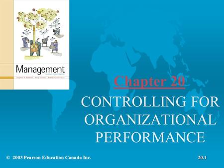 Chapter 20 CONTROLLING FOR ORGANIZATIONAL PERFORMANCE © 2003 Pearson Education Canada Inc.20.1.