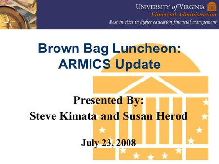 1 Brown Bag Luncheon: ARMICS Update Presented By: Steve Kimata and Susan Herod July 23, 2008.