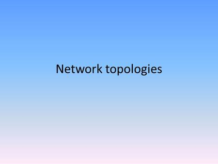 Network topologies. What is a network topology? Physical arrangement of the devices in a communications network. Most commonly used are bus and star.