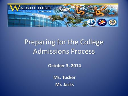 Preparing for the College Admissions Process October 3, 2014 Ms. Tucker Mr. Jacks.