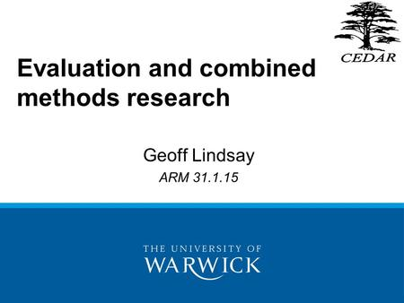 Evaluation and combined methods research Geoff Lindsay ARM 31.1.15.