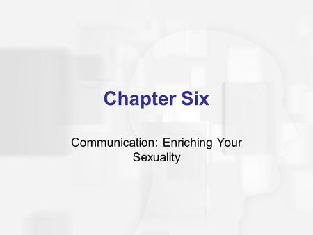 Chapter Six Communication: Enriching Your Sexuality.