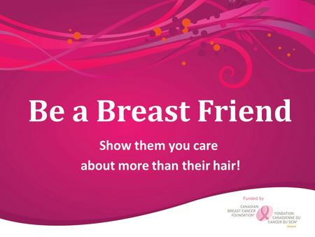Be a Breast Friend Show them you care about more than their hair!