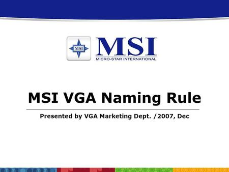 Page 1 Confidential Presented by VGA Marketing Dept. /2007, Dec MSI VGA Naming Rule.