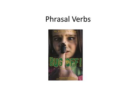Phrasal Verbs. Two or three word verbs – take up – get out – hang out with Usually action verbs with result – dig up – put on – send off.