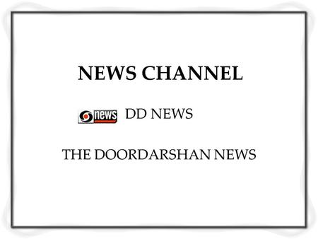 NEWS CHANNEL DD NEWS THE DOORDARSHAN NEWS. INTRODUCTION PRESENTATION STYLE PROGRAMS ON THE CHANNEL VIEWERSHIP COMPETETION.
