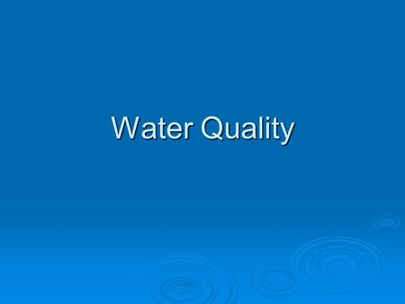 Water Quality. Health of Water 1. The health of a water system is determined by the balance between physical, chemical and biological variables. a. Physical.