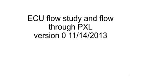 ECU flow study and flow through PXL version 0 11/14/2013 1.