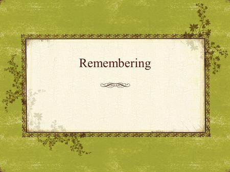 Remembering. Introduction Emotions Events Lesson Breakdown  The Death of Many / The Death of One  Methodical Remembrance?  Christ will remember You.