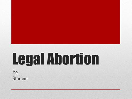 Legal Abortion By Student. What is abortion? Define abortion here…