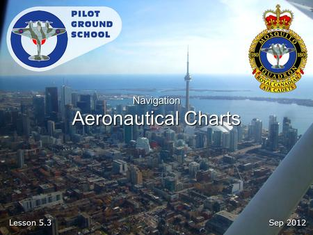Sep 2012 Lesson 5.3 Navigation Aeronautical Charts.