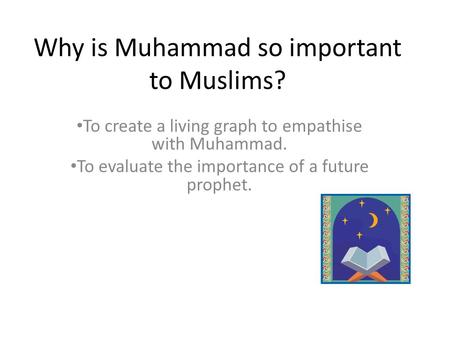 why is muhammad important to muslims I'm here to talk about how and why muhammad made a difference and he pretends that he's converted to islam muhammad thinks that the guy is playing by muslim rules what strikes me as so important about islam.