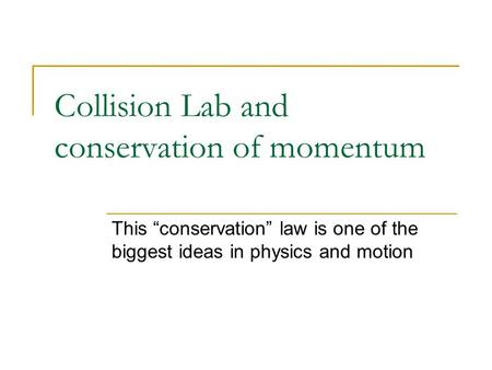 "Collision Lab and conservation of momentum This ""conservation"" law is one of the biggest ideas in physics and motion."