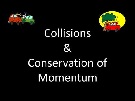 Collisions & Conservation of Momentum. There are 2 types of collisions that can occur : Elastic Collisions Inelastic Collisions When two object collide.