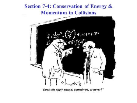 Section 7-4: Conservation of Energy & Momentum in Collisions.