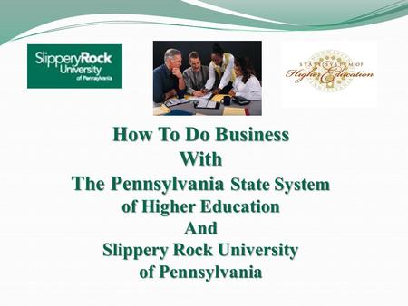 How To Do Business With The Pennsylvania State System of Higher Education And Slippery Rock University of Pennsylvania.