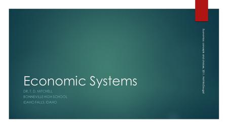 Economic Systems DR. T. D. MITCHELL BONNEVILLE HIGH SCHOOL IDAHO FALLS, IDAHO Economics: concepts and choices, 2011. Holt McDougal.