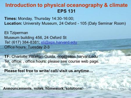 Introduction to physical oceanography & climate EPS 131 Times: Monday, Thursday 14:30-16:00; Location: University Museum, 24 Oxford - 105 (Daly Seminar.