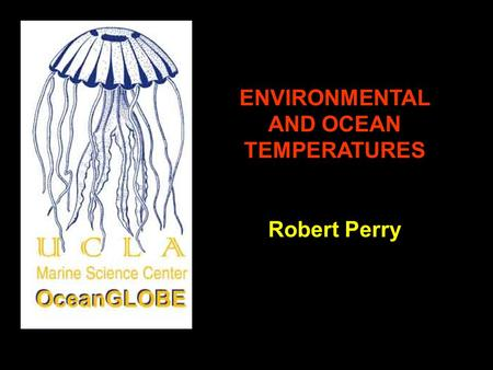 ENVIRONMENTAL AND OCEAN TEMPERATURES Robert Perry.
