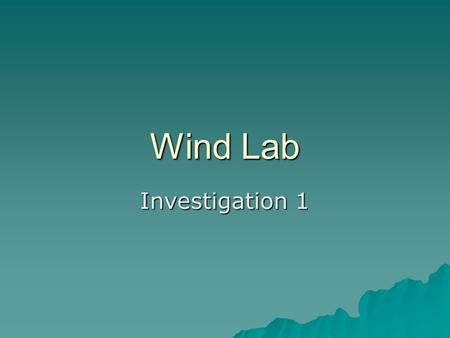Wind Lab Investigation 1. How is wind created?  Atmosphere contains all of the Earth's gases. Nitrogen and Oxygen.  Atmospheric Pressure: When gas molecules.