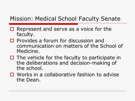 Mission: Medical School Faculty Senate  Represent and serve as a voice for the faculty.  Provides a forum for discussion and communication on matters.