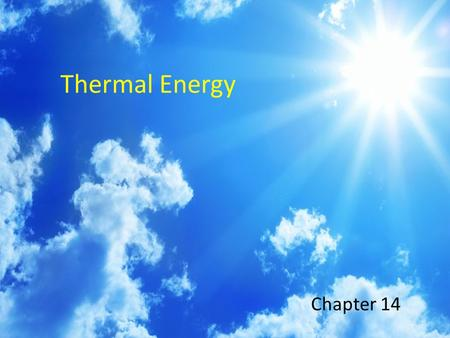 Thermal Energy Chapter 14. Key Ideas  What does temperature have to do with energy?  What makes things feel hot or cold?  What affects the rate that.