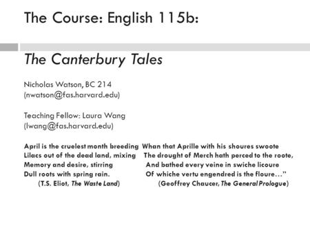 The Course: English 115b: The Canterbury Tales Nicholas Watson, BC 214 Teaching Fellow: Laura Wang April.