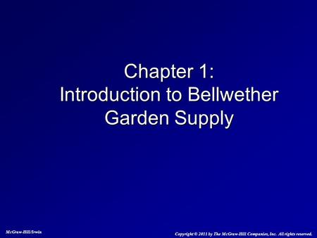 Chapter 1: Introduction to Bellwether Garden Supply McGraw-Hill/Irwin Copyright © 2011 by The McGraw-Hill Companies, Inc. All rights reserved.