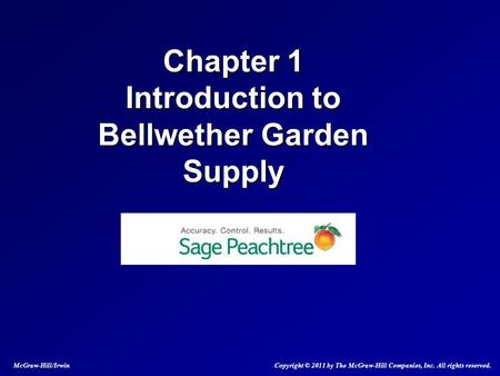Chapter 1 Introduction to Bellwether Garden Supply McGraw-Hill/Irwin Copyright © 2011 by The McGraw-Hill Companies, Inc. All rights reserved.
