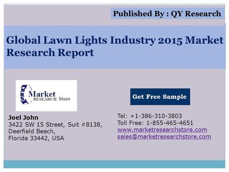 Global Lawn Lights Industry 2015 Market Research Report Joel John 3422 SW 15 Street, Suit #8138, Deerfield Beach, Florida 33442, USA Tel: +1-386-310-3803.