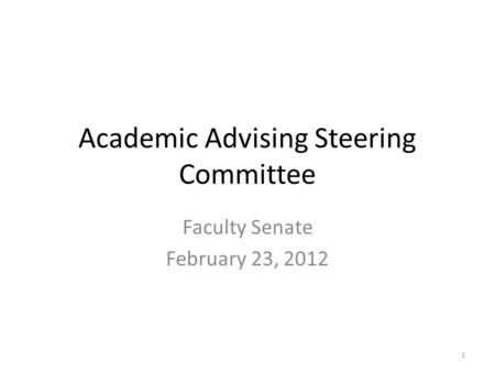 Academic Advising Steering Committee Faculty Senate February 23, 2012 1.