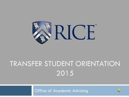TRANSFER STUDENT ORIENTATION 2015 Office of Academic Advising.