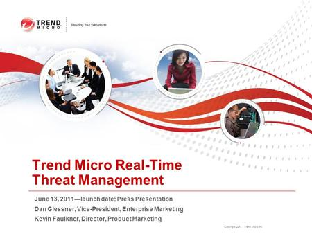 Copyright 2011 Trend Micro Inc. Trend Micro Real-Time Threat Management June 13, 2011—launch date; Press Presentation Dan Glessner, Vice-President, Enterprise.