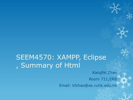 SEEM4570: XAMPP, Eclipse, Summary of Html Kangfei Zhao Room 711,ERB