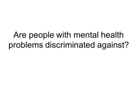 Are people with mental health problems discriminated against?