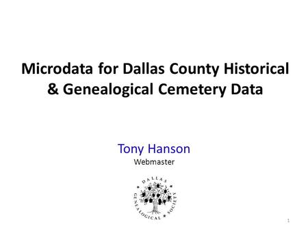 Microdata for Dallas County Historical & Genealogical Cemetery Data Tony Hanson Webmaster 1.