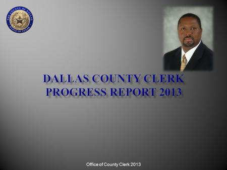 Office of County Clerk 2013. Entering the digital age by using 21 st Century Cutting Edge Technology Office of County Clerk 2013.