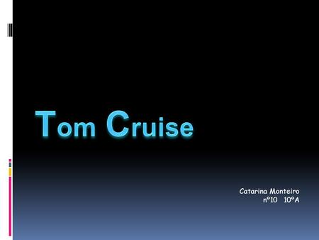 Catarina Monteiro nº10 10ºA. Who is Tom Cruise? NName: Thomas Cruise Mapother AArtistic name:Tom Cruise WWas born on july 3th 1962 in Syracuse OOccupation: