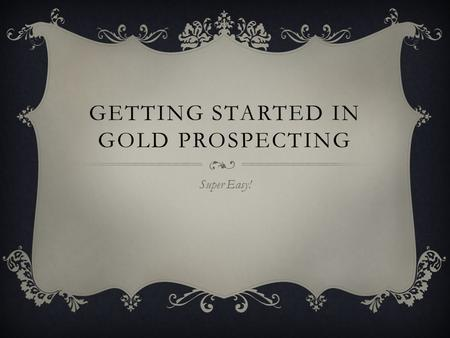GETTING STARTED IN GOLD PROSPECTING Super Easy!. IDENTIFY GOLD.