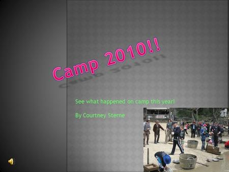 See what happened on camp this year! By Courtney Sterne.