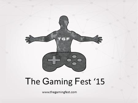 T he G aming F est '15 www.thegamingfest.com. The Event Idea This Milan will witness a whole new level of gaming which The city has never seen before.